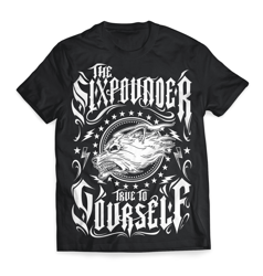 """The Sixpounder """"TRUE TO YOURSELF"""" T-Shirt"""